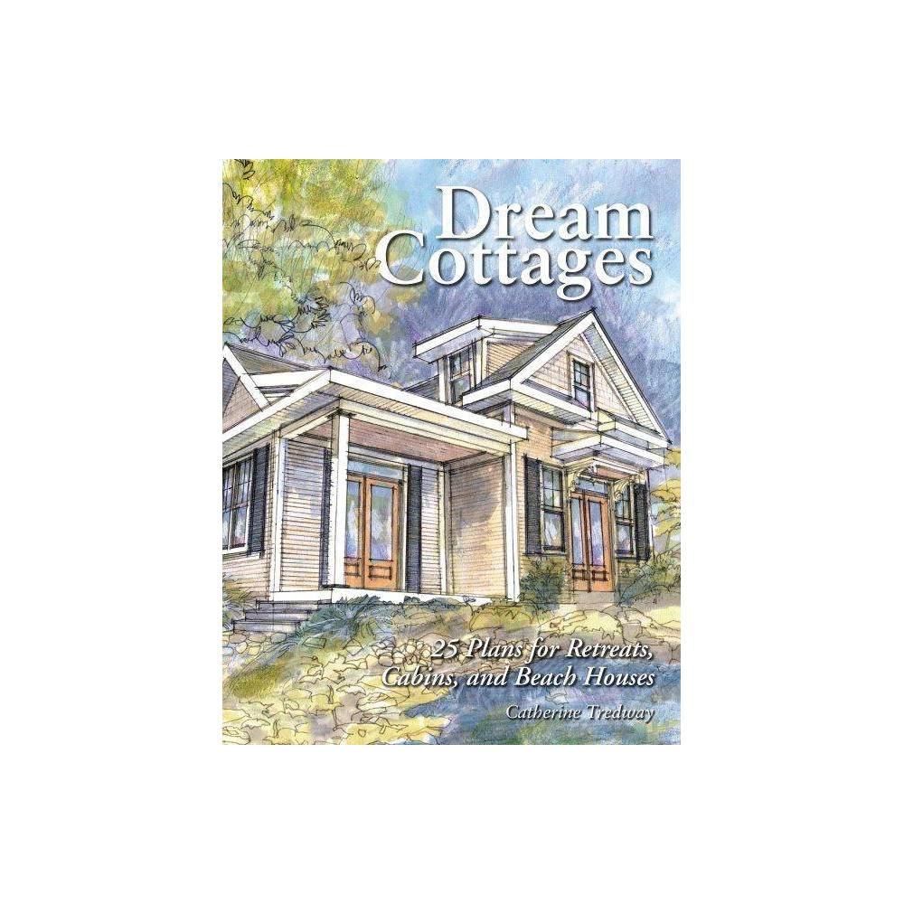 Dream Cottages By Catherine Tredway Paperback