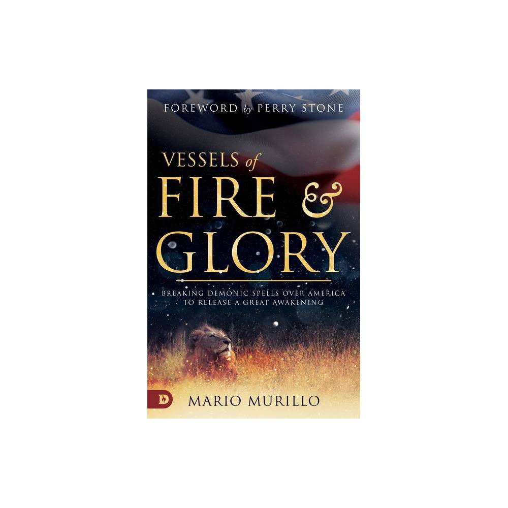 Vessels Of Fire And Glory By Mario Murillo Paperback