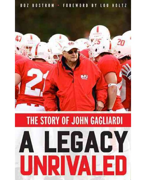Legacy Unrivaled : The Story of John Gagliardi (Paperback) (Boz Bostrom) - image 1 of 1