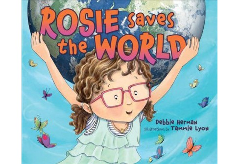 Rosie Saves the World -  by Debbie Herman (School And Library) - image 1 of 1