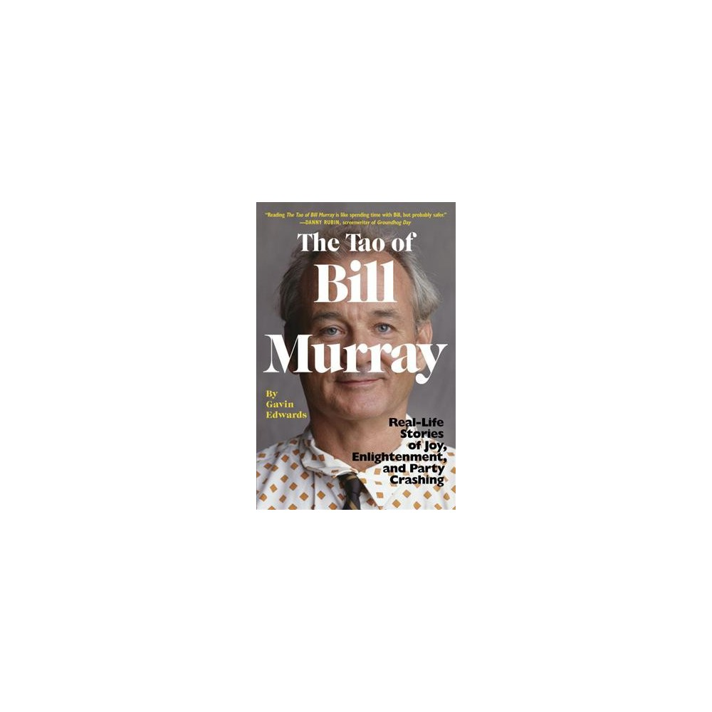 Tao of Bill Murray : Real-life Stories of Joy, Enlightenment, and Party Crashing - Reprint (Paperback)
