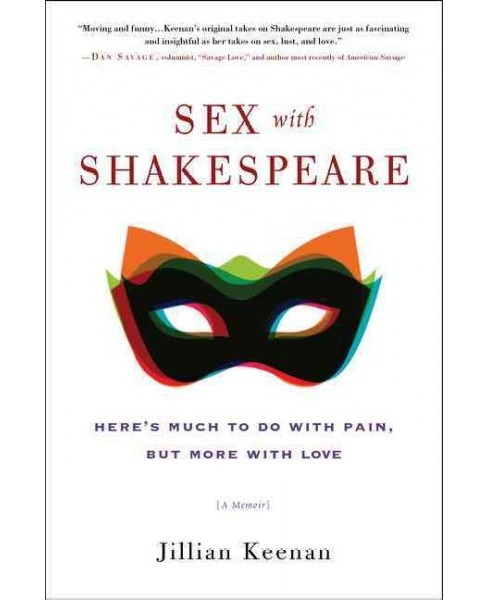 Sex With Shakespeare : Here's Much to Do With Pain, but More With Love - Reprint by Jillian Keenan - image 1 of 1