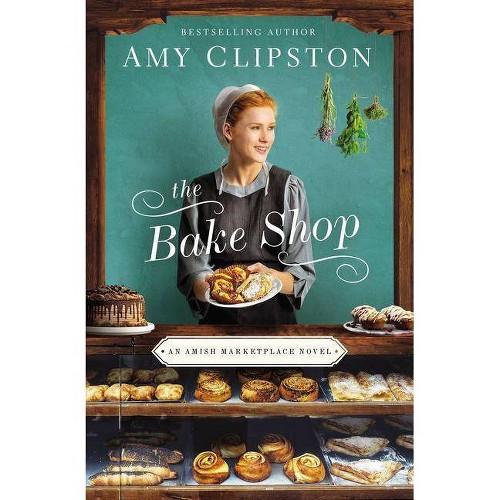 The Bake Shop - (Amish Marketplace Novel) by Amy Clipston (Paperback)
