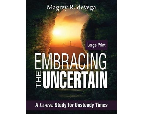 Embracing the Uncertain : A Lenten Study for Unsteady Times (Large Print) (Paperback) (Magrey R. Devega) - image 1 of 1