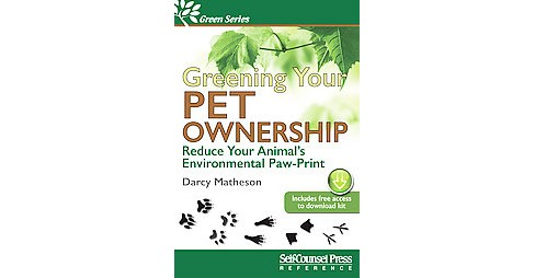 Greening Your Pet Care : Reduce Your Animal's Environmental Paw Print (Paperback) (Darcy Matheson) - image 1 of 1