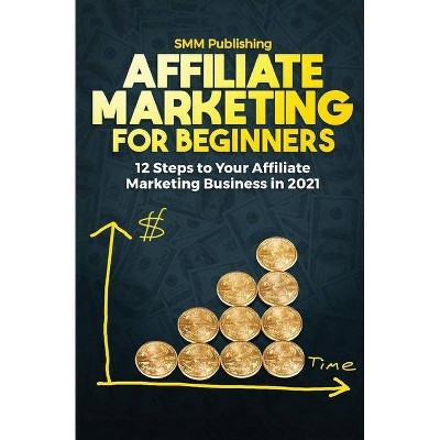 Affiliate Marketing for Beginners - by  Smm Publishing (Paperback)