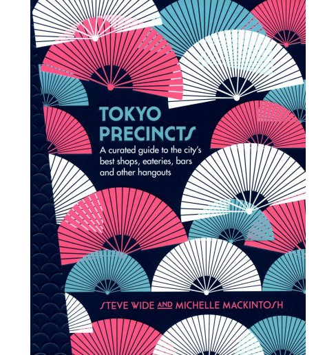 Tokyo Precincts : A Curated Guide to the City's Best Shops, Eateries, Bars and Other Hangouts - image 1 of 1
