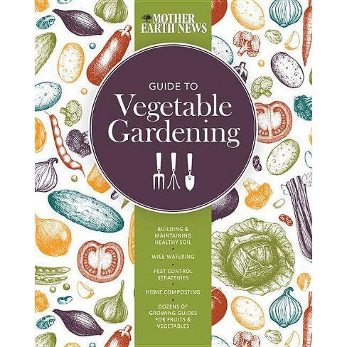 The Mother Earth News Guide to Vegetable Gardening - (Paperback) - image 1 of 1