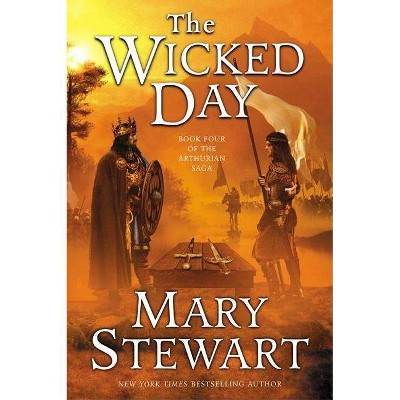 The Wicked Day - (Arthurian Saga) by  Mary Stewart (Paperback)