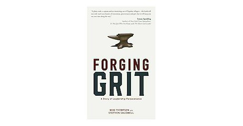 Forging Grit : A Story of Leadership Perseverance (Hardcover) (Mike Thompson & Stephen Caldwell) - image 1 of 1