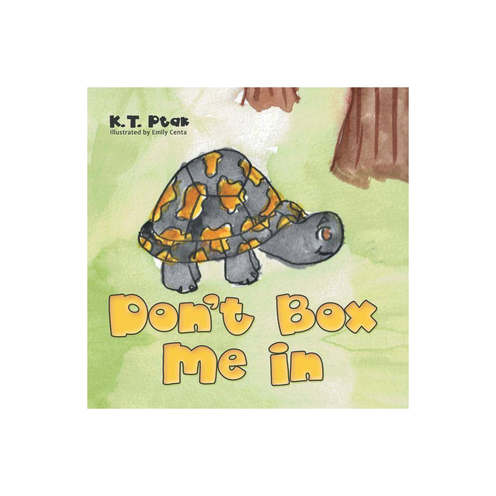 Don T Box Me In By K T Ptak Paperback