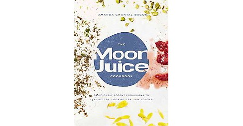 Moon Juice Cookbook : Cook Cosmically for Body, Beauty, and Consciousness (Hardcover) (Amanda Chantal - image 1 of 1