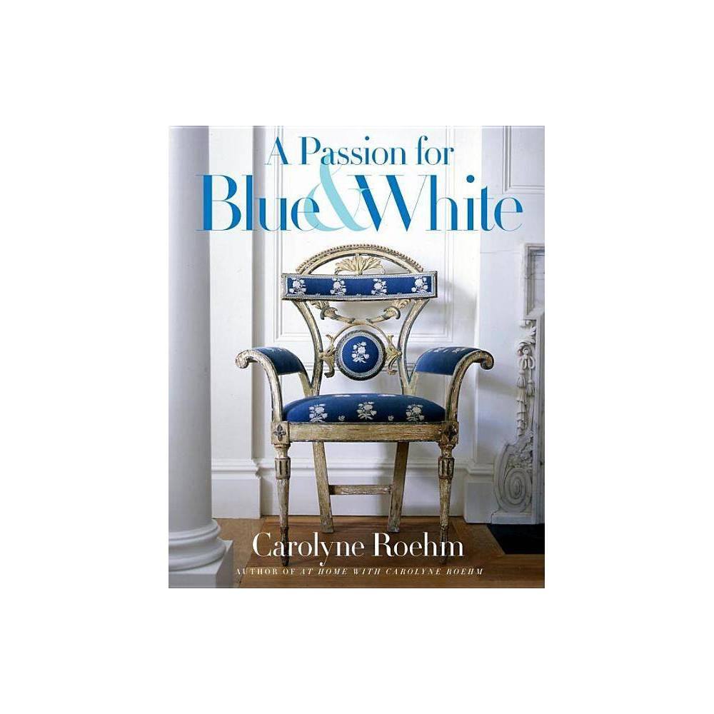 A Passion for Blue & White - by Carolyne Roehm (Hardcover) 'Nature's quintessential color combination of blue and white never ceases to amaze me. The look of pristine snow against deep blue Aspen skies; spires of blue and white delphinium in a garden; Connecticut's spring mornings where the apple blossoms and nodding heads of white narcissus are in contrast to soft blue skies and vibrant green grass--these and many more images found in nature have informed my work for the last thirty-five years. From fashion to interiors, and tabletop to gardens, the presence of blue and white is a constant in my past collections as well as throughout my previous eight books. It seems natural that I would eventually do a book on living and designing with this seminal color combination.' --from the Introduction This private tour of the dazzling homes of legendary style-setter Carolyne Roehm showcases her favorite color combination in more than three hundred glorious photographs. From the time designer Carolyne Roehm rented her first small apartment in New York in her twenties, she has loved blue and white. In that one-bedroom flat, she draped the walls, chairs, sofa, and a canopy bed in an inexpensive blue and white sheeting fabric designed by her boss, Oscar de la Renta, and began collecting blue-and-white porcelain from around the world--initially bargain reproductions and eventually museum-quality pieces--from China, Japan, Portugal, the Netherlands, and elsewhere. Today, Carolyne Roehm presides over a magnificent duplex in Manhattan, an antique-filled stone house in Connecticut, and a chic yet rustic home in Aspen, all of which contain rooms decorated in blue and white, featuring accents from her collections of china, ceramics, glassware, linens, furniture, and decorative pieces. These rooms employ the whole spectrum of blues, from delicate sky to the deepest, boldest navy, evoking moods ranging from tranquil to vibrant. In A Passion for Blue and White, Carolyne Roehm takes us inside her homes (including her former pied-�-terre in Paris) in never-before-seen photographs of these stunning rooms. She also reveals how she has used blue and white to magnificent effect outdoors in Connecticut around her pool and in her gardens--and even how she used the combination in designing a wedding for a friend. She provides inspiration for tabletop design, flower arranging, and gift-wrapping, suitable for all budgets. Her ceramic, textile, and glass collections (endless sources of her creativity) can be emulated by anyone with trips to flea markets, thrift shops, and inexpensive import stores as well as antique stores and galleries. A swatch of French fabric began Carolyne Roehm's lifetime love affair with blue and white. In this book, she demonstrates through her own decorating and designs, how this combination works its magic on everything from upholstery and drapes to napkins and tablecloths, wrapping paper and ribbons. For anyone with a passion for blue and white, here is the ultimate style guide and Carolyne Roehm's most gorgeous book yet.