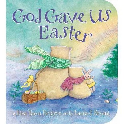 God Gave Us Easter - by  Lisa Tawn Bergren (Board Book)