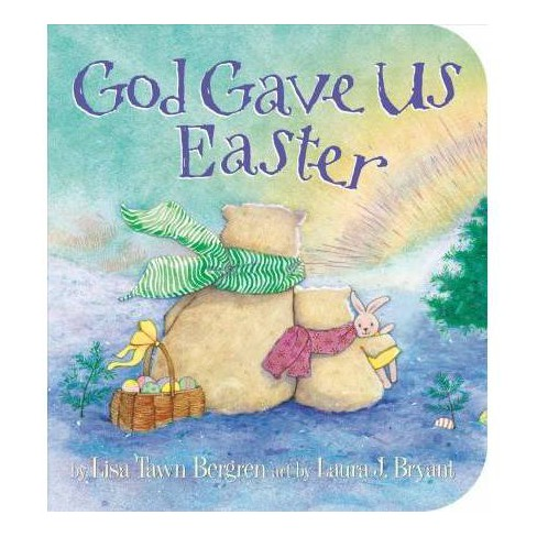 God Gave Us Easter - by  Lisa Tawn Bergren (Board Book) - image 1 of 1