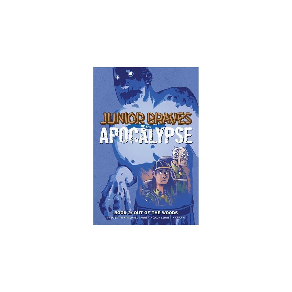 Junior Braves of the Apocalypse 2 : Out of the Woods - by Greg Smith & Michael Tanner (Hardcover)