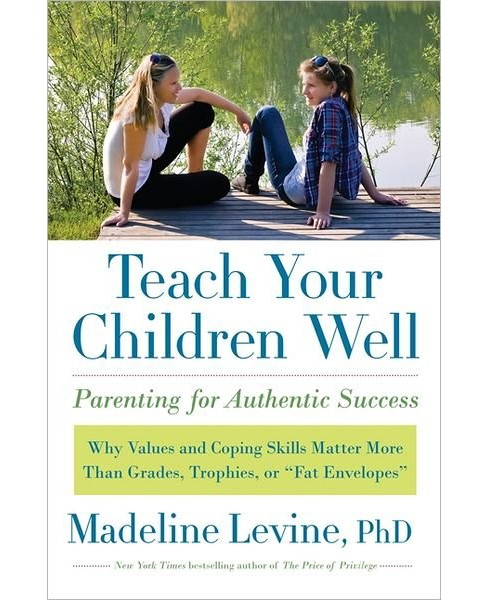Teach Your Children Well : Parenting for Authentic Success (Hardcover) (Madeline Levine) - image 1 of 1