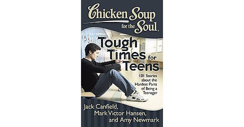 Chicken Soup for the Soul Tough Times for Teens : 101 Stories About the Hardest Parts of Being a - image 1 of 1