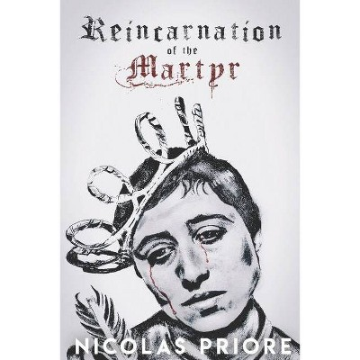 Reincarnation of the Martyr - by  Nicolas Priore (Paperback)
