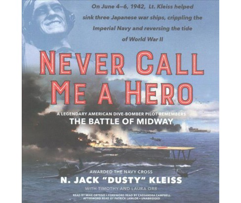 Never Call Me a Hero : A Legendary American Dive-Bomber Pilot Remembers the Battle of Midway (CD/Spoken - image 1 of 1