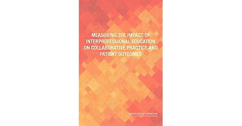 Measuring the Impact of Interprofessional Education on Collaborative Practices and Patient Outcome - image 1 of 1