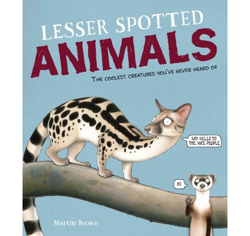 Lesser Spotted Animals : The Coolest Creatures You've Never Heard of (School And Library) (Martin Brown) - image 1 of 1