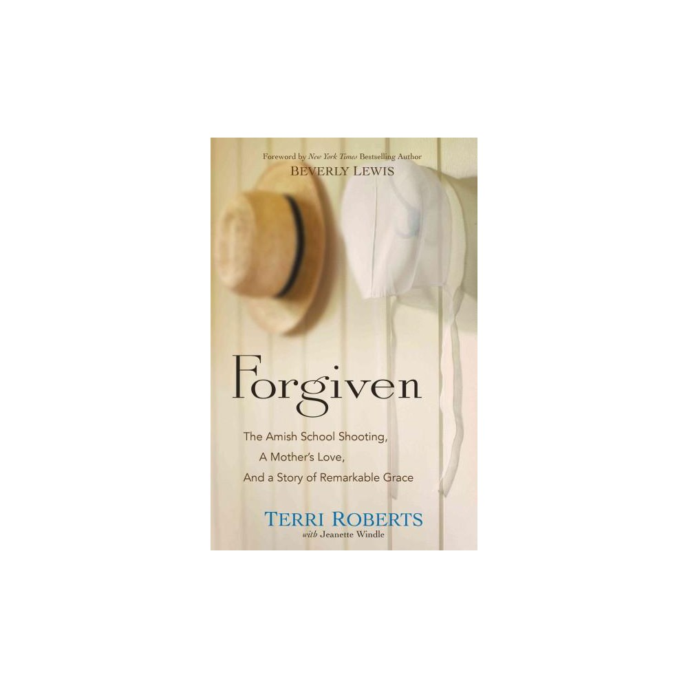Forgiven : The Amish School Shooting, a Mother's Love, and a Story of Remarkable Grace (Paperback)