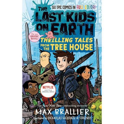 The Last Kids on Earth: Thrilling Tales from the Tree House - by Max Brallier (Hardcover)
