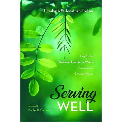 Serving Well - by  Jonathan Trotter & Elizabeth Trotter (Paperback) - image 1 of 1