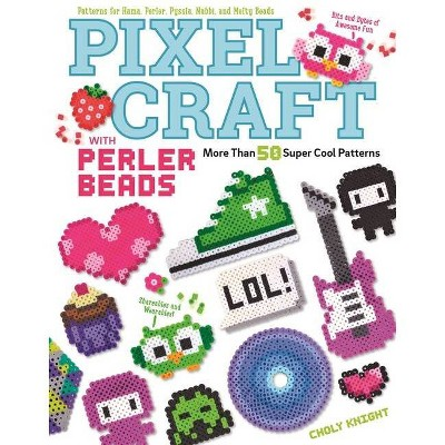 Pixel Craft with Perler Beads - by  Choly Knight (Paperback)