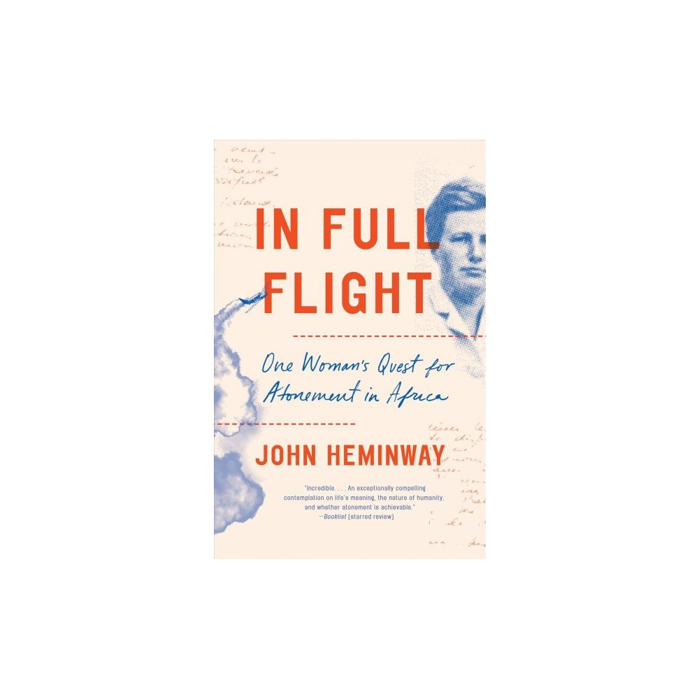 In Full Flight : One Woman's Quest for Atonement in Africa - Reprint by John Heminway (Paperback)