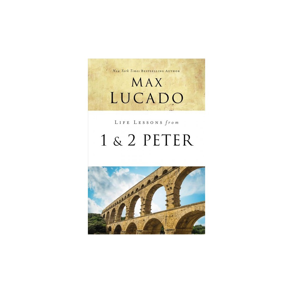 Life Lessons from 1 & 2 Peter : Between the Rock and a Hard Place - by Max Lucado (Paperback)