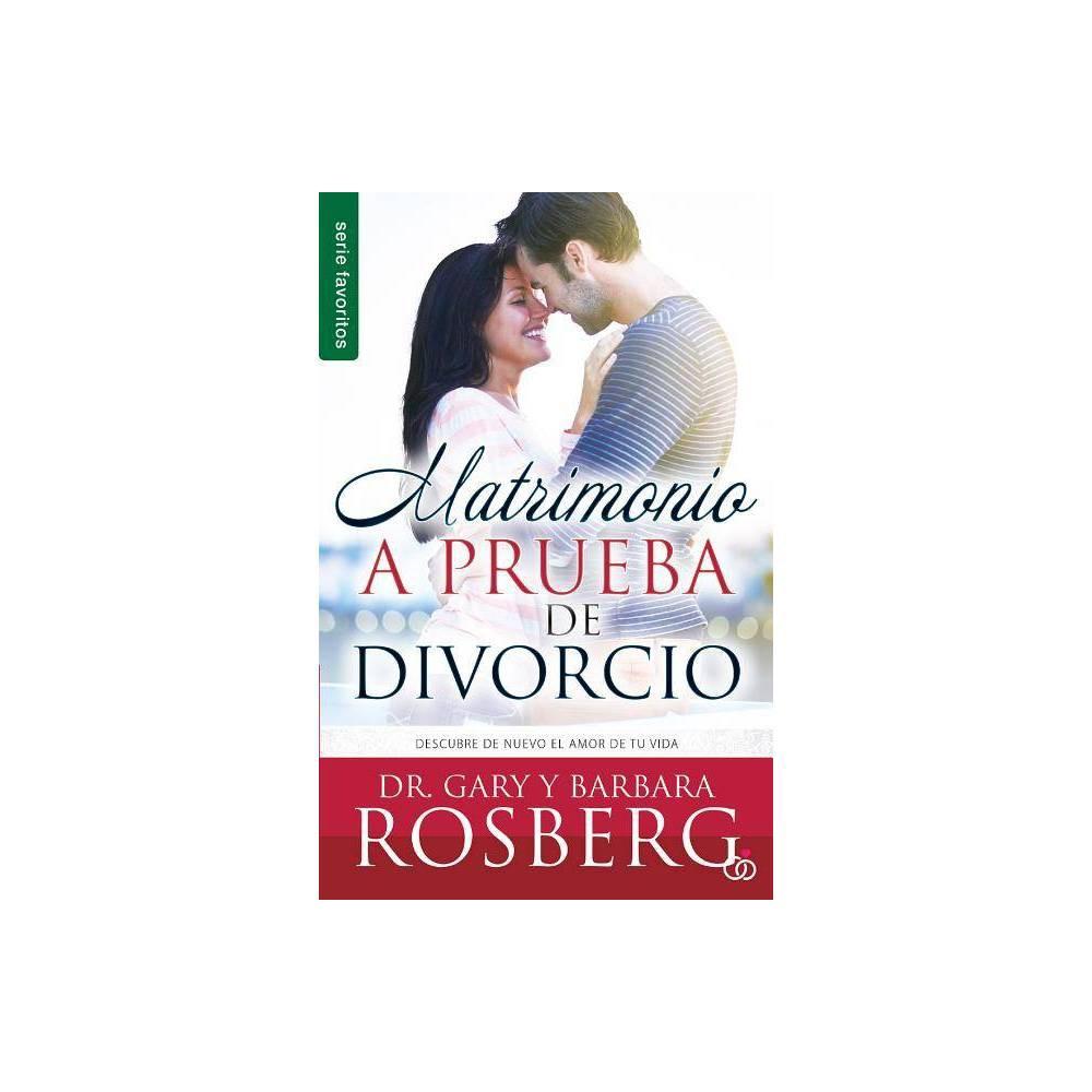 Matrimonio A Prueba De Divorcio Divorce Proof Your Marriage By Gary Rosberg Barbara Rosberg Paperback
