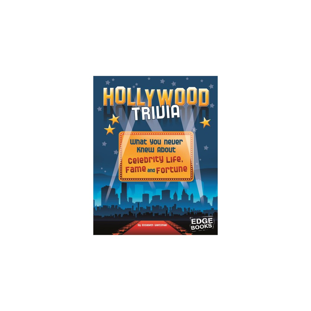 Hollywood Trivia : What You Never Knew About Celebrity Life, Fame, and Fortune - (Paperback)