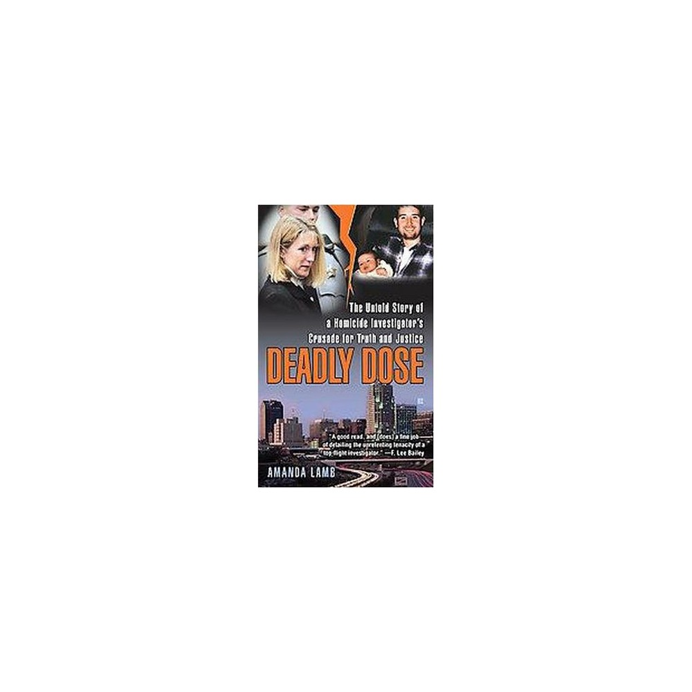 Deadly Dose : The Untold Story of a Homicide Investigator's Crusade for Turth and Justice (Paperback)
