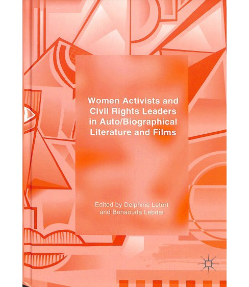 Women Activists and Civil Rights Leaders in Auto/Biographical Literature and Films -  (Hardcover) - image 1 of 1