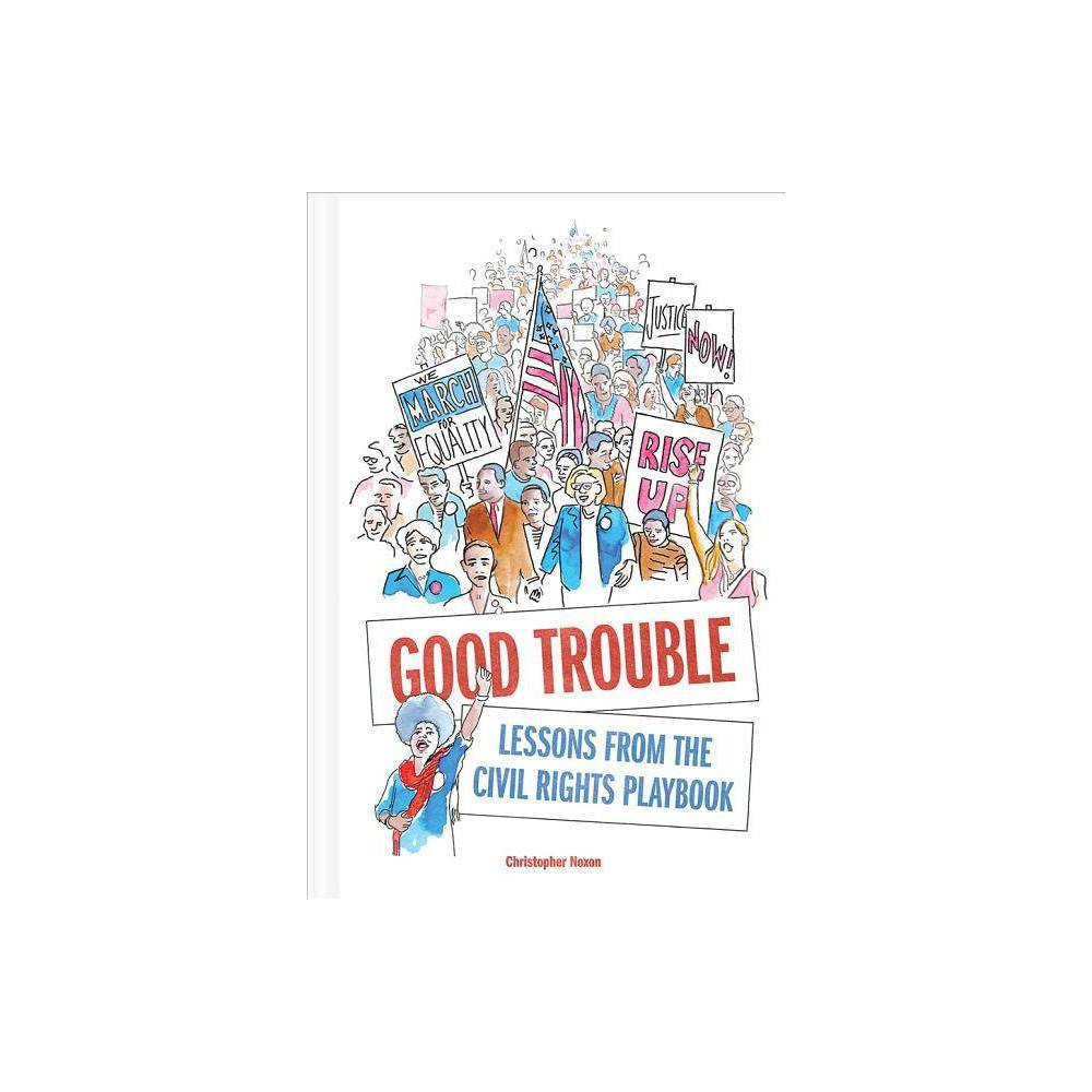 Good Trouble By Christopher Noxon Hardcover