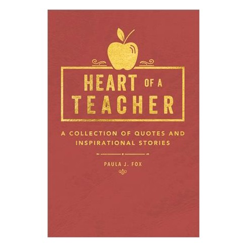 Heart Of A Teacher A Collection Of Quotes Inspirational Stories