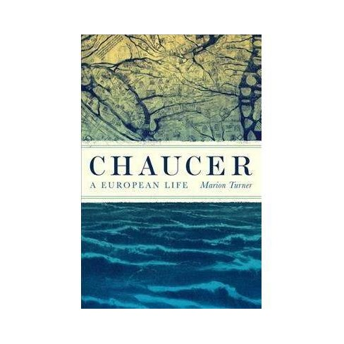 Chaucer : A European Life -  by Marion Turner (Hardcover) - image 1 of 1