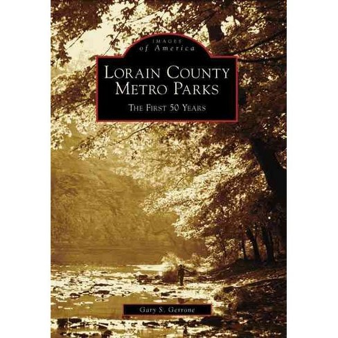 Lorain County Metro Parks: The First 50 Years - by Gary S. Gerrone (Paperback) - image 1 of 1