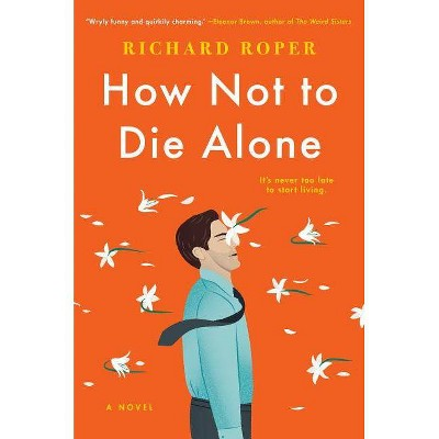 How Not to Die Alone -  by Richard Roper (Hardcover)