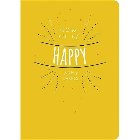 How to Be Happy - by  Anna Barnes (Paperback) - image 1 of 1