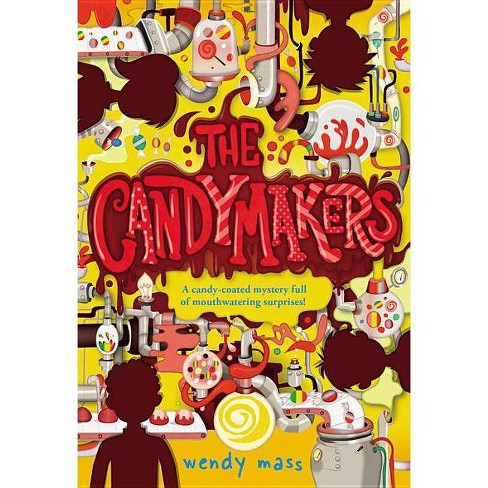 The Candymakers - By Wendy Mass (Paperback) : Target