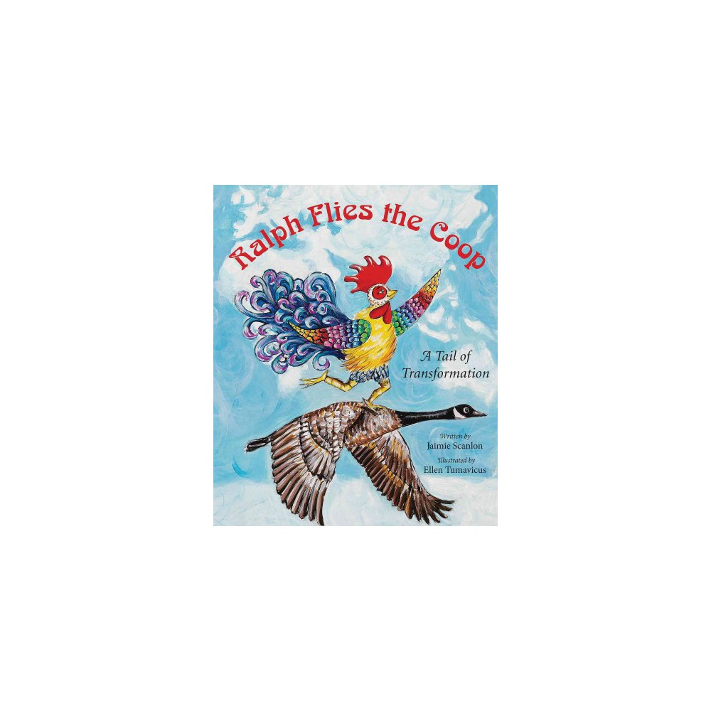 Ralph Flies the Coop : A Tail of Transformation - by Jaimie Scanlon (Hardcover)