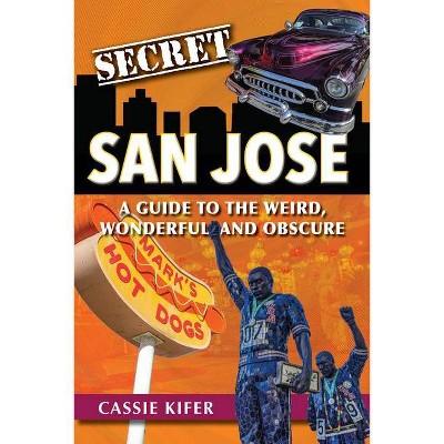 Secret San Jose - by  Cassie Kifer (Paperback)