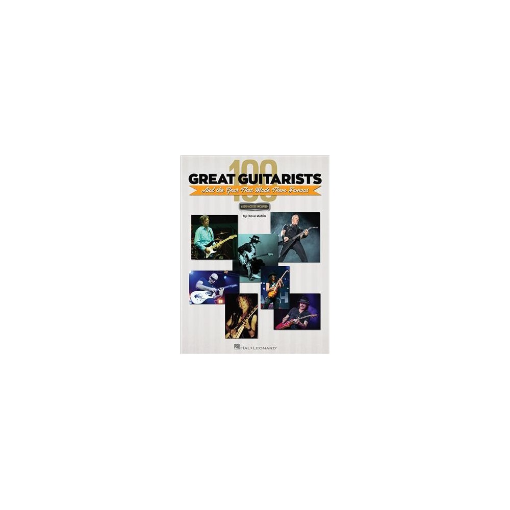 100 Great Guitarists and the Gear That Made Them Famous - by Dave Rubin (Paperback)