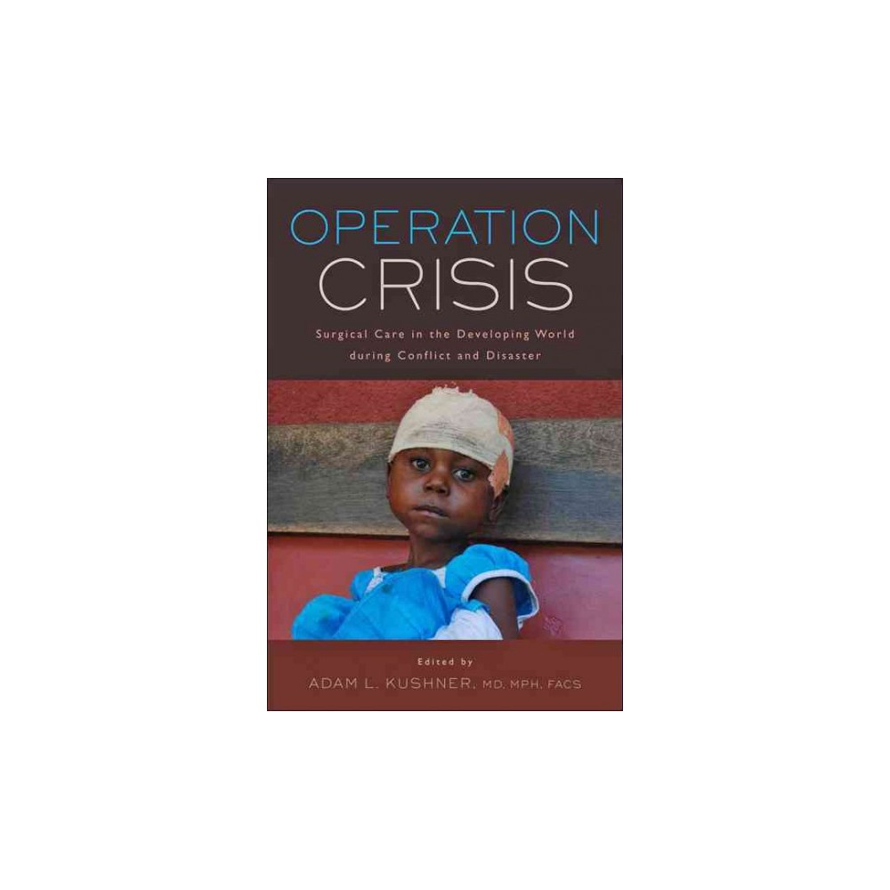 Operation Crisis : Surgical Care in the Developing World During Conflict and Disaster (Paperback)