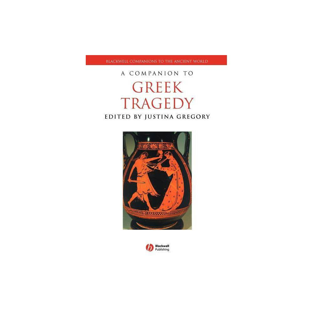 A Companion To Greek Tragedy Blackwell Companions To The Ancient World By Justina Gregory Paperback