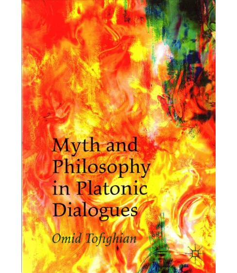 Myth and Philosophy in Platonic Dialogues (Reprint) (Paperback) (Omid Tofighian) - image 1 of 1