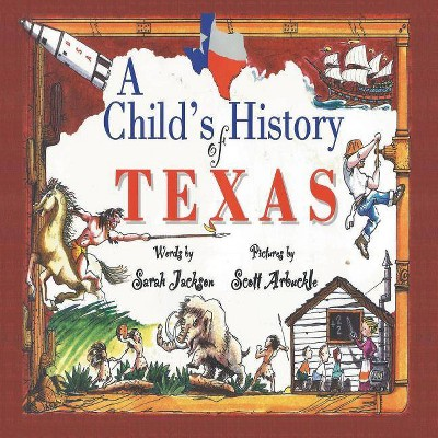 A Child's History of Texas - 2nd Edition by  Sarah Jackson & Scott Arbuckle (Paperback)